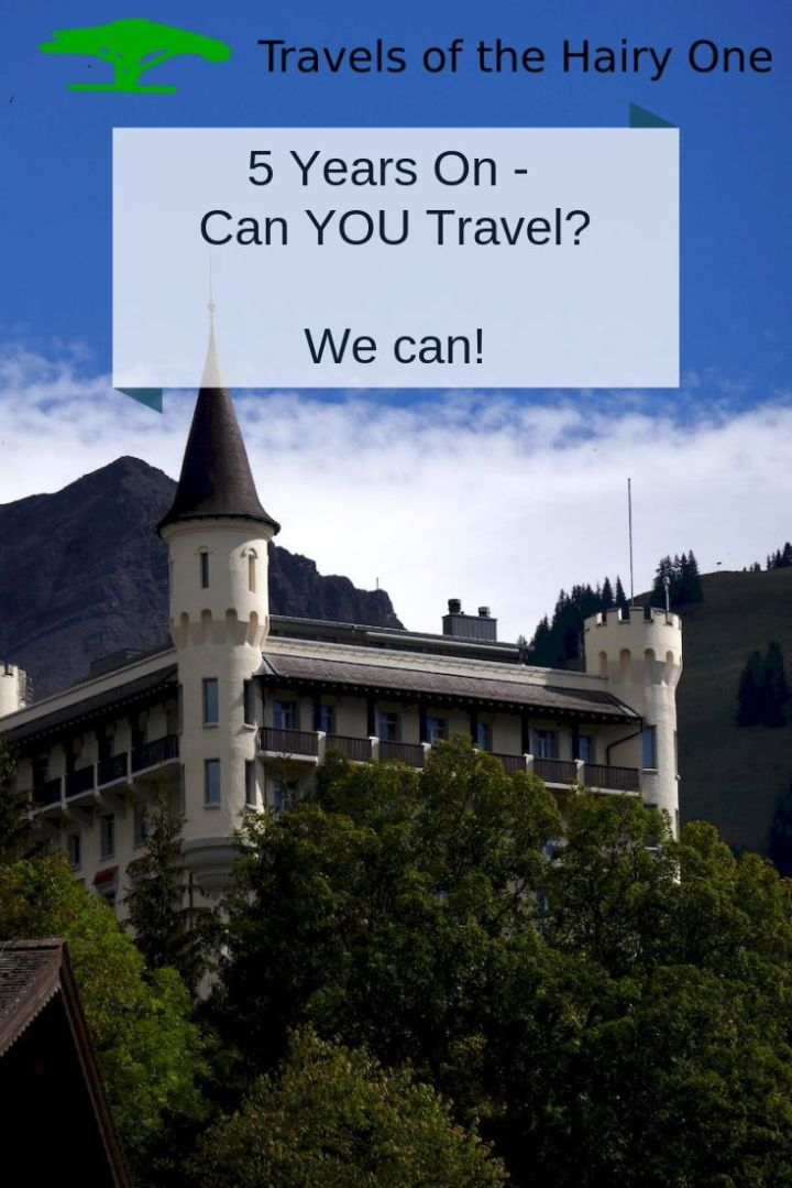 5 Years on - can YOU travel? We can. Visit us and see how we go.
